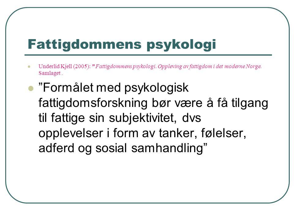 """Fattigdommens psykologi Underlid Kjell (2005): """" Fattigdommens psykologi. Oppleving av fattigdom i det moderne Norge. Samlaget. """"Formålet med psykolog"""