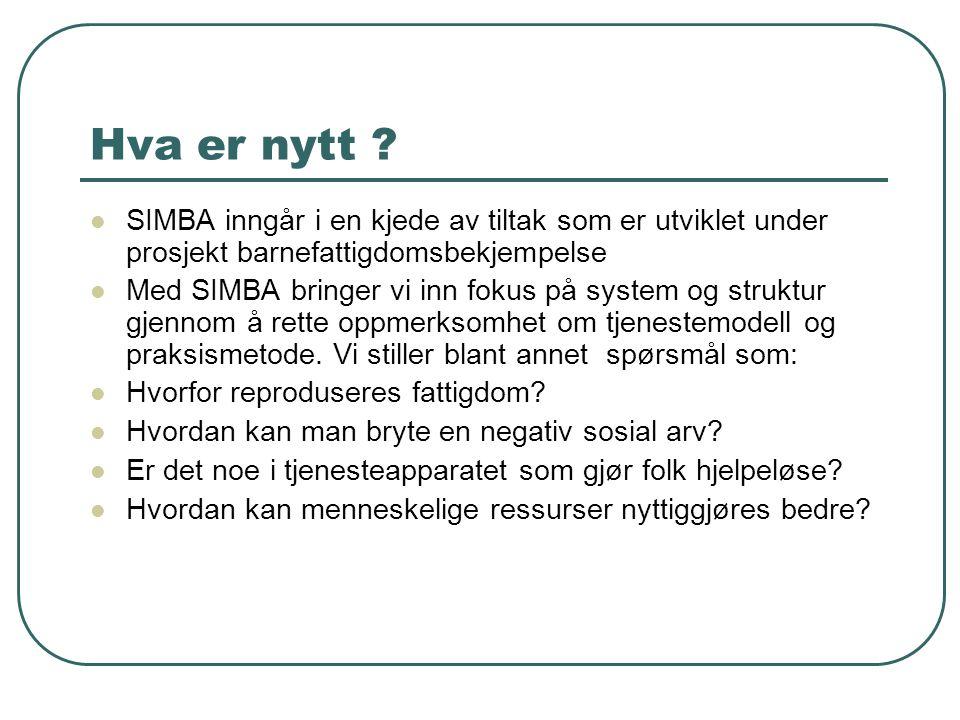 Hva er nytt ? SIMBA inngår i en kjede av tiltak som er utviklet under prosjekt barnefattigdomsbekjempelse Med SIMBA bringer vi inn fokus på system og
