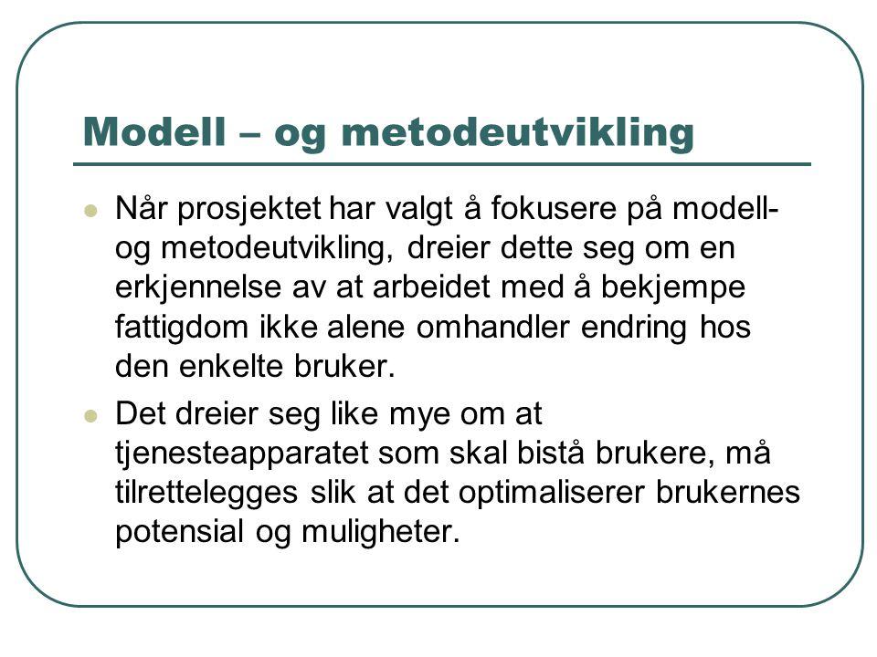 Modell – og metodeutvikling Når prosjektet har valgt å fokusere på modell- og metodeutvikling, dreier dette seg om en erkjennelse av at arbeidet med å