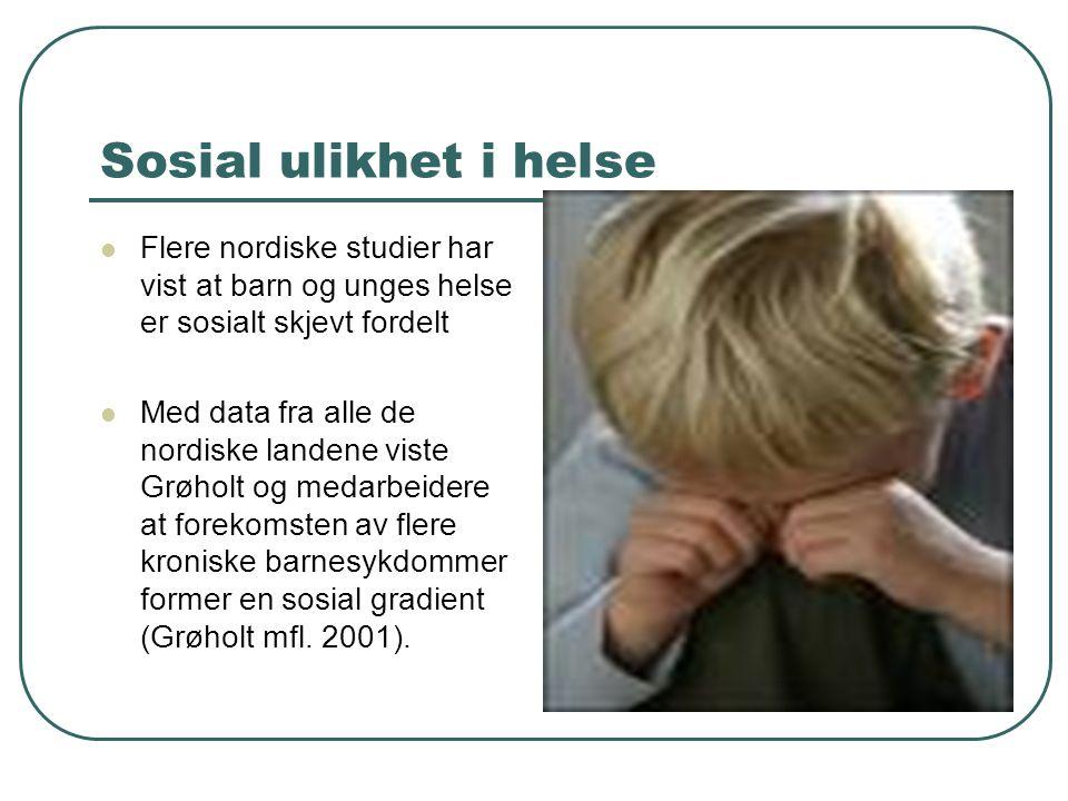 Sosial ulikhet i helse Flere nordiske studier har vist at barn og unges helse er sosialt skjevt fordelt Med data fra alle de nordiske landene viste Gr