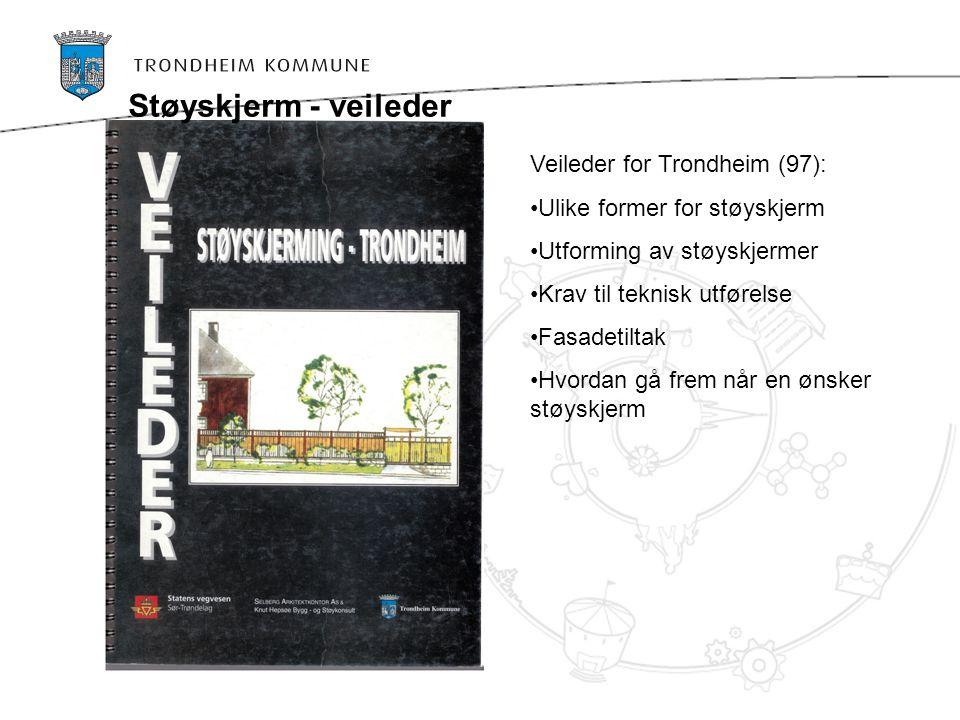Veileder for Trondheim (97): Ulike former for støyskjerm Utforming av støyskjermer Krav til teknisk utførelse Fasadetiltak Hvordan gå frem når en ønsk