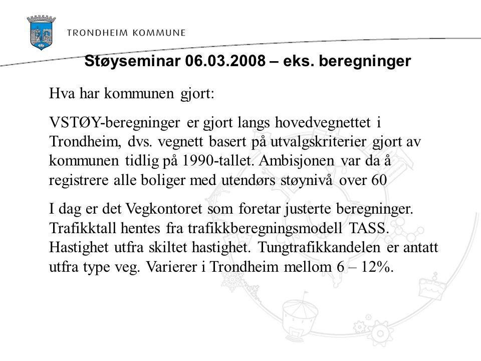 Hva har kommunen gjort: VSTØY-beregninger er gjort langs hovedvegnettet i Trondheim, dvs. vegnett basert på utvalgskriterier gjort av kommunen tidlig