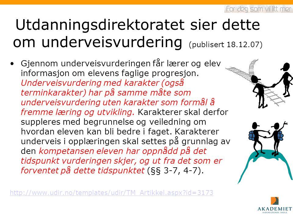 Utdanningsdirektoratet sier dette om underveisvurdering (publisert 18.12.07) Gjennom underveisvurderingen får lærer og elev informasjon om elevens fag