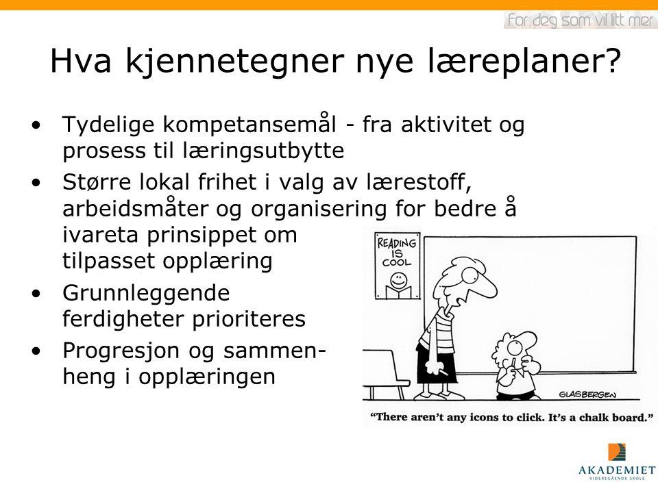 Hva kjennetegner nye læreplaner? Tydelige kompetansemål - fra aktivitet og prosess til læringsutbytte Større lokal frihet i valg av lærestoff, arbeids