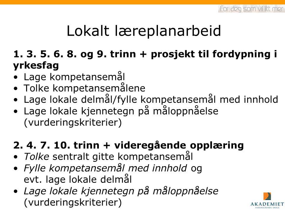 Lokalt læreplanarbeid 1. 3. 5. 6. 8. og 9. trinn + prosjekt til fordypning i yrkesfag Lage kompetansemål Tolke kompetansemålene Lage lokale delmål/fyl