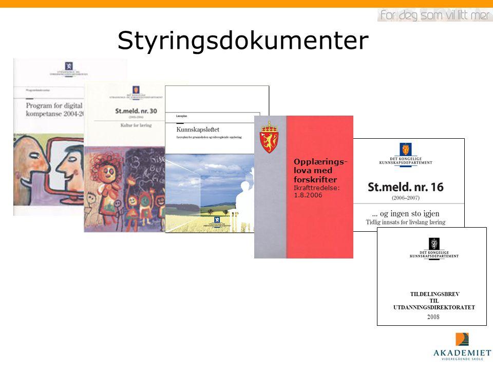 Styringsdokumenter 2008 Opplærings- lova med forskrifter Ikrafttredelse: 1.8.2006