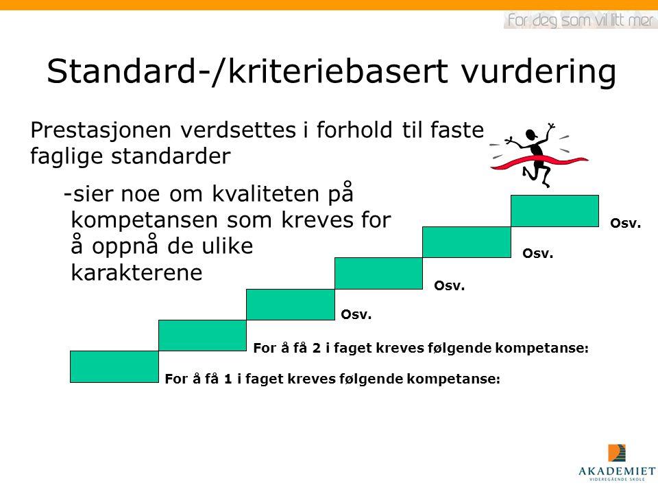 Standard-/kriteriebasert vurdering For å få 1 i faget kreves følgende kompetanse: For å få 2 i faget kreves følgende kompetanse: Osv. Prestasjonen ver