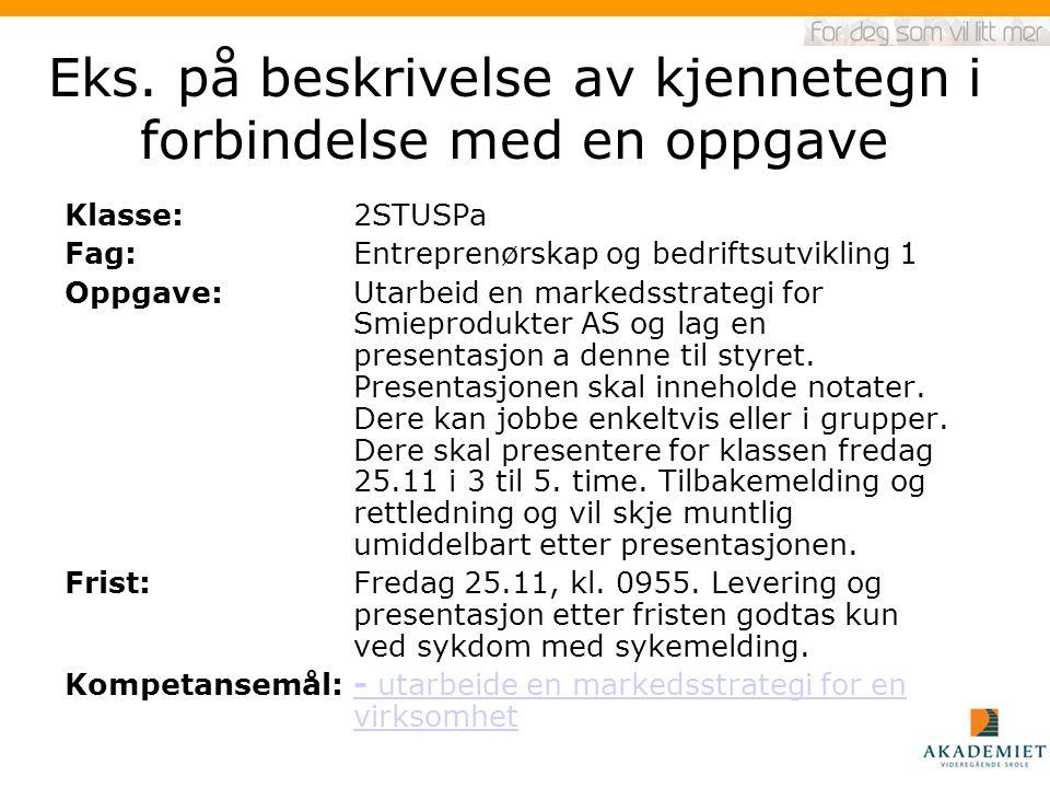 Eks. på beskrivelse av kjennetegn i forbindelse med en oppgave Klasse: 2STUSPa Fag: Entreprenørskap og bedriftsutvikling 1 Oppgave: Utarbeid en marked