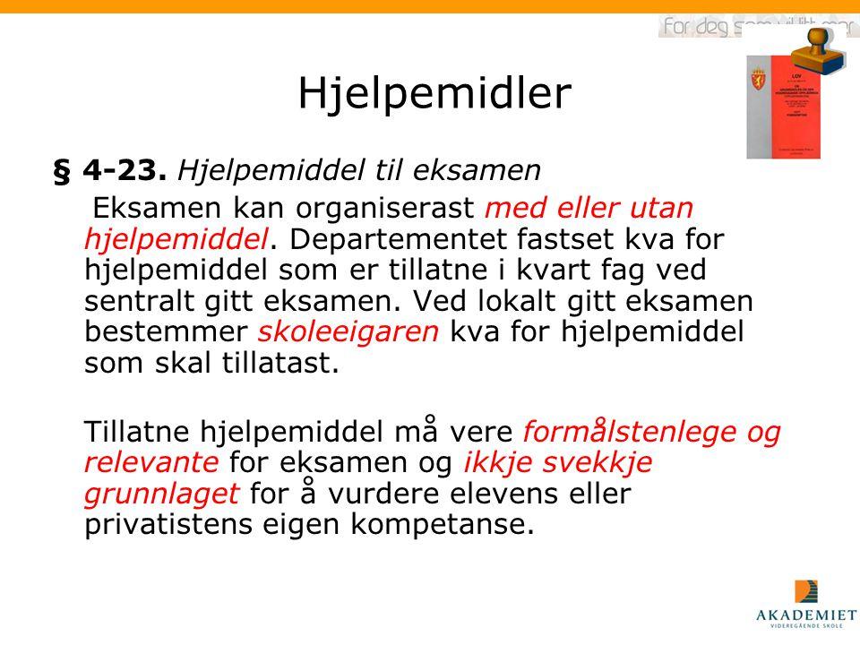 Hjelpemidler § 4-23. Hjelpemiddel til eksamen Eksamen kan organiserast med eller utan hjelpemiddel. Departementet fastset kva for hjelpemiddel som er