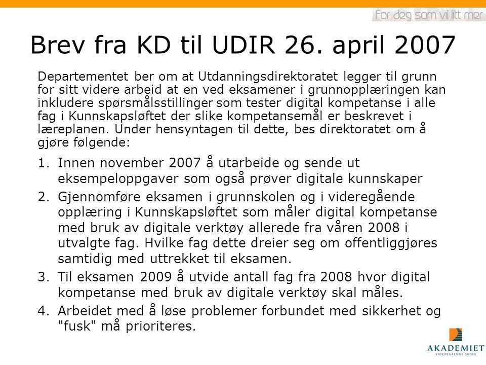 Brev fra KD til UDIR 26. april 2007 1.Innen november 2007 å utarbeide og sende ut eksempeloppgaver som også prøver digitale kunnskaper 2.Gjennomføre e