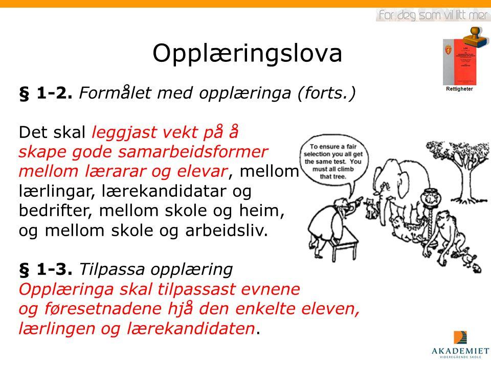 Opplæringslova § 1-2. Formålet med opplæringa (forts.) Det skal leggjast vekt på å skape gode samarbeidsformer mellom lærarar og elevar, mellom lærlin