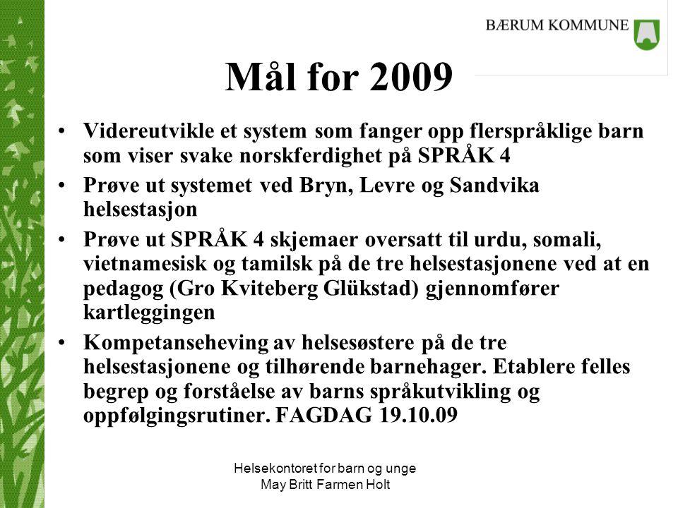 Helsekontoret for barn og unge May Britt Farmen Holt Mål for 2009 Videreutvikle et system som fanger opp flerspråklige barn som viser svake norskferdi