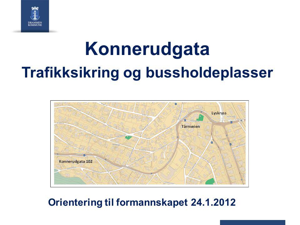 Konnerudgata Trafikksikring og bussholdeplasser Orientering til formannskapet 24.1.2012