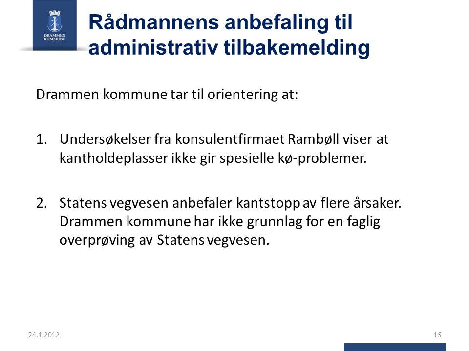 Rådmannens anbefaling til administrativ tilbakemelding Drammen kommune tar til orientering at: 1.Undersøkelser fra konsulentfirmaet Rambøll viser at kantholdeplasser ikke gir spesielle kø-problemer.