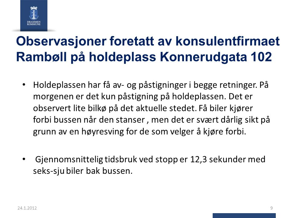 Observasjoner foretatt av konsulentfirmaet Rambøll på holdeplass Konnerudgata 102 Holdeplassen har få av- og påstigninger i begge retninger. På morgen