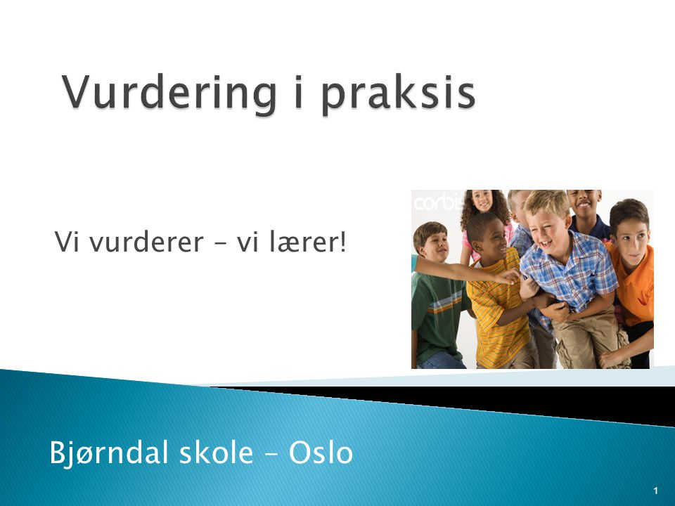 Vi vurderer – vi lærer! 1 Bjørndal skole – Oslo