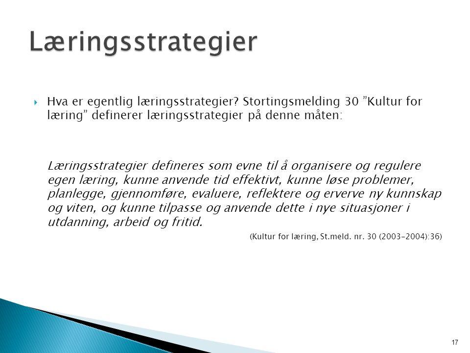 """ Hva er egentlig læringsstrategier? Stortingsmelding 30 """"Kultur for læring"""" definerer læringsstrategier på denne måten: Læringsstrategier defineres s"""