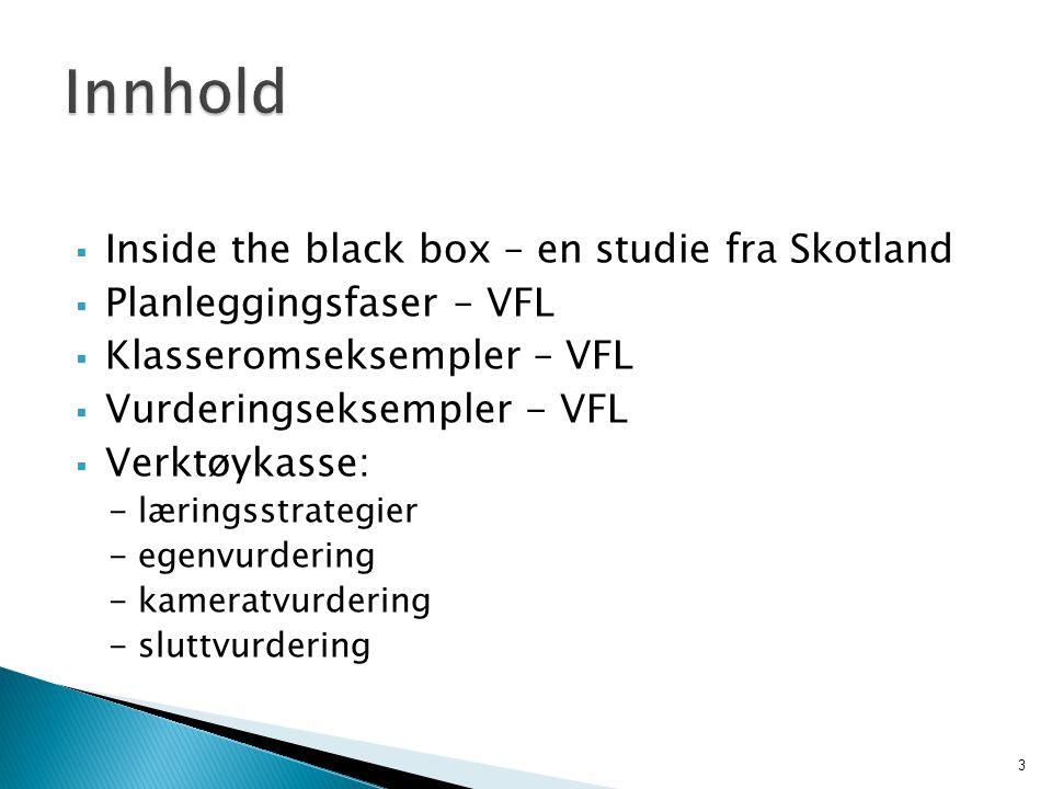  Inside the black box – en studie fra Skotland  Planleggingsfaser – VFL  Klasseromseksempler – VFL  Vurderingseksempler - VFL  Verktøykasse: - læ