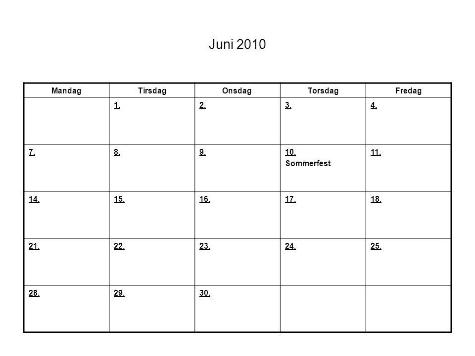 Juni 2010 MandagTirsdagOnsdagTorsdagFredag 1.2.3.4. 7.8.9.10. Sommerfest 11. 14.15.16.17.18. 21.22.23.24.25. 28.29.30.