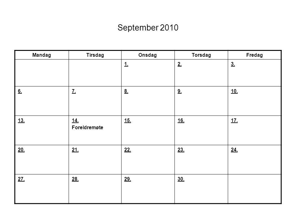 September 2010 MandagTirsdagOnsdagTorsdagFredag 1.2.3. 6.7.8.9.10. 13.14. Foreldremøte 15.16.17. 20.21.22.23.24. 27.28.29.30.