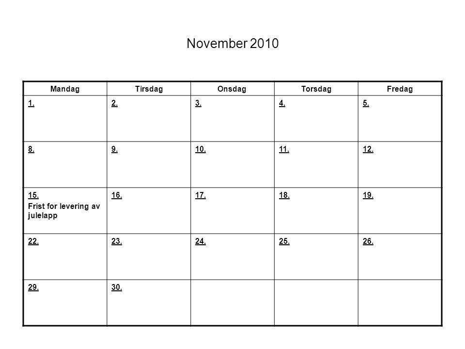 November 2010 MandagTirsdagOnsdagTorsdagFredag 1.2.3.4.5. 8.9.10.11.12. 15. Frist for levering av julelapp 16.17.18.19. 22.23.24.25.26. 29.30.