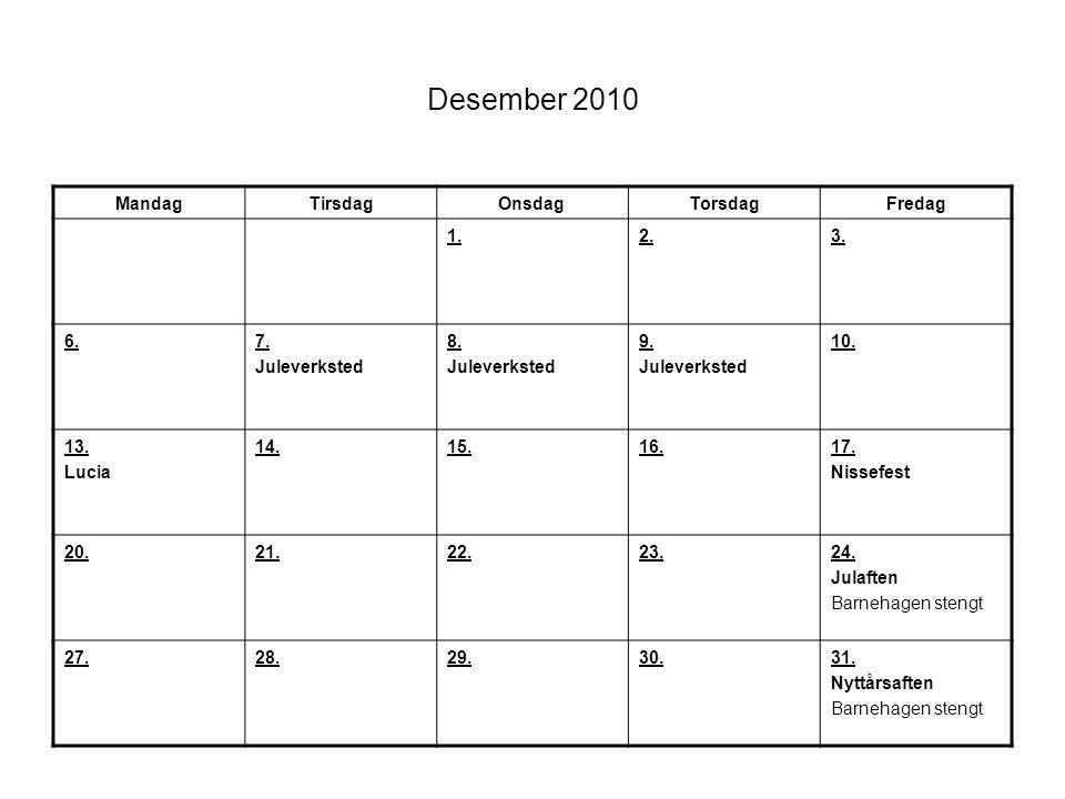 Desember 2010 MandagTirsdagOnsdagTorsdagFredag 1.2.3. 6.7. Juleverksted 8. Juleverksted 9. Juleverksted 10. 13. Lucia 14.15.16.17. Nissefest 20.21.22.