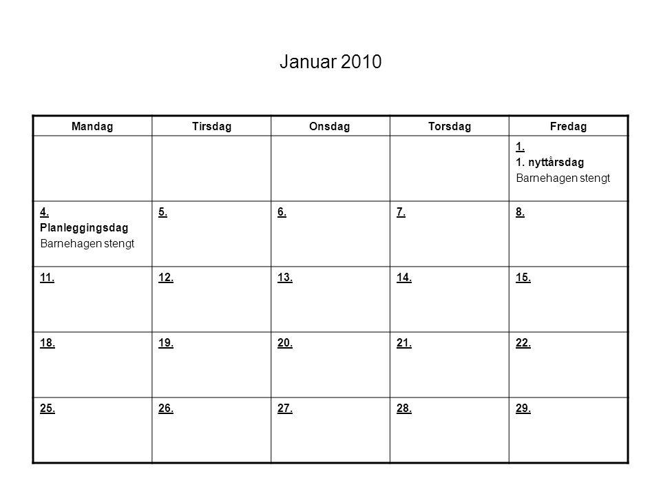 Januar 2010 MandagTirsdagOnsdagTorsdagFredag 1. 1. nyttårsdag Barnehagen stengt 4. Planleggingsdag Barnehagen stengt 5.6.7.8. 11.12.13.14.15. 18.19.20