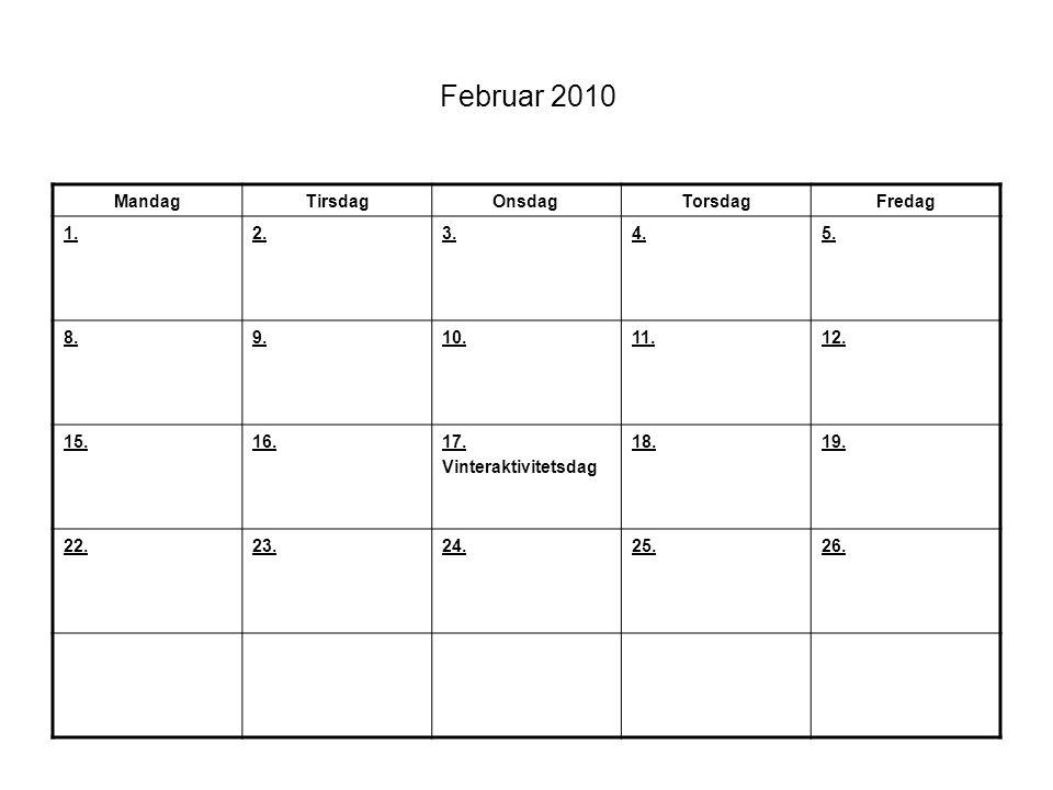 Februar 2010 MandagTirsdagOnsdagTorsdagFredag 1.2.3.4.5. 8.9.10.11.12. 15.16.17. Vinteraktivitetsdag 18.19. 22.23.24.25.26.