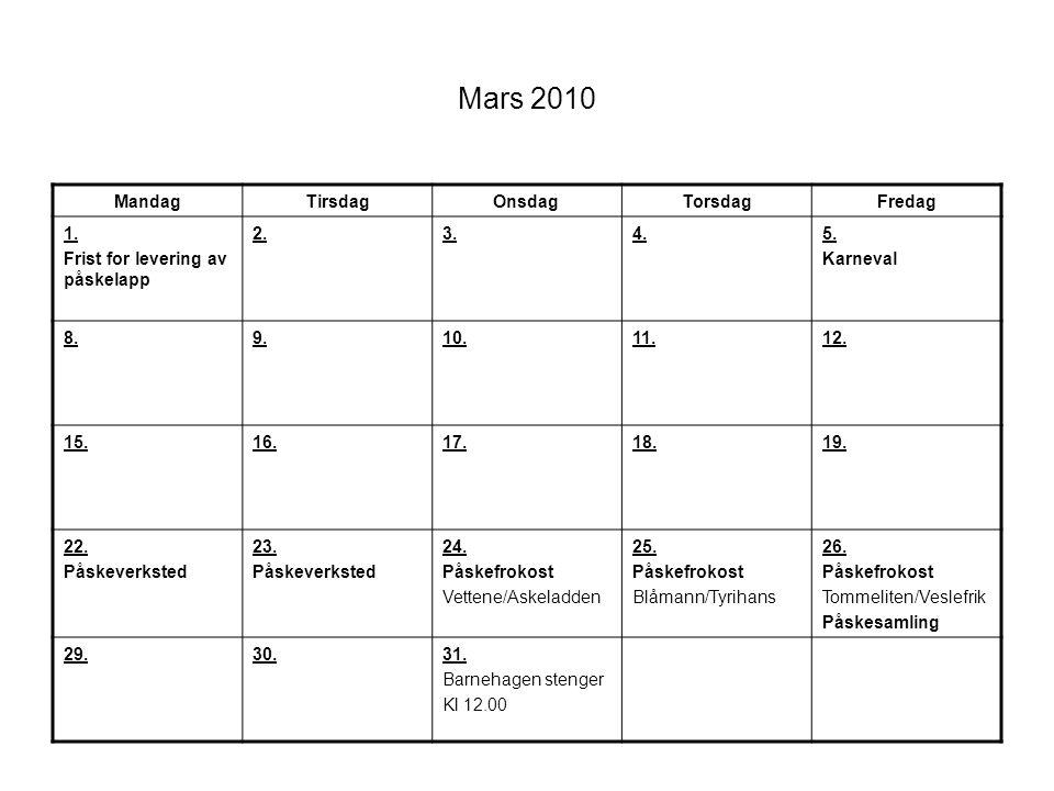 Mars 2010 MandagTirsdagOnsdagTorsdagFredag 1. Frist for levering av påskelapp 2.3.4.5. Karneval 8.9.10.11.12. 15.16.17.18.19. 22. Påskeverksted 23. På