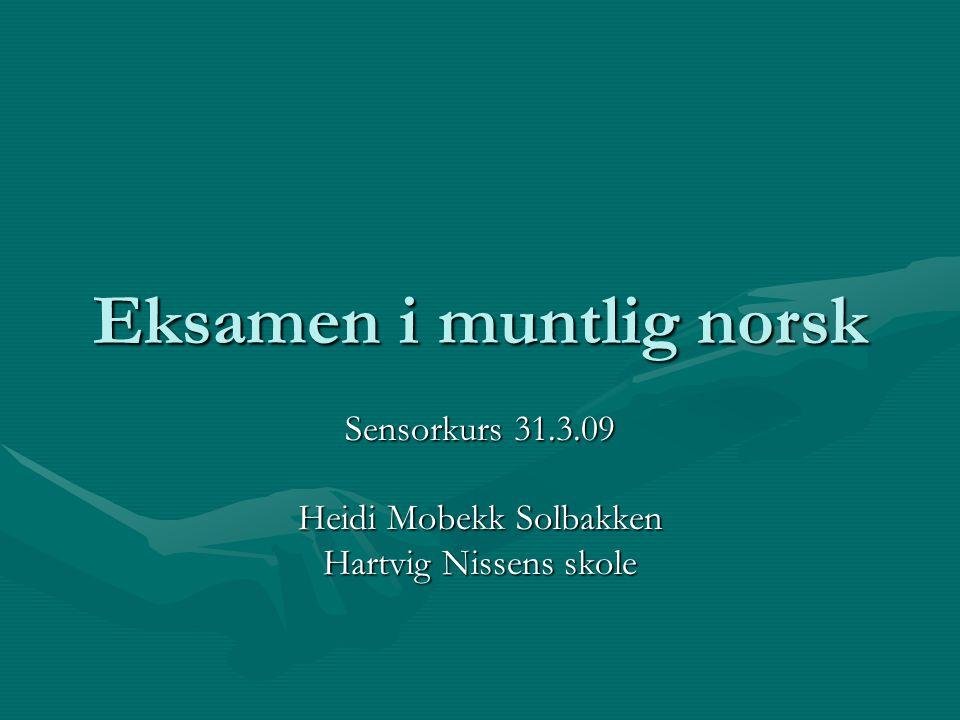 Eksamen i muntlig norsk Sensorkurs 31.3.09 Heidi Mobekk Solbakken Hartvig Nissens skole
