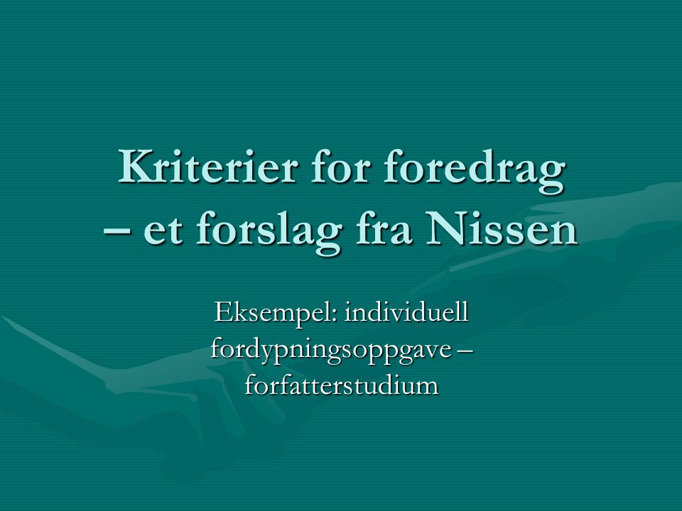 Kriterier for foredrag – et forslag fra Nissen Eksempel: individuell fordypningsoppgave – forfatterstudium