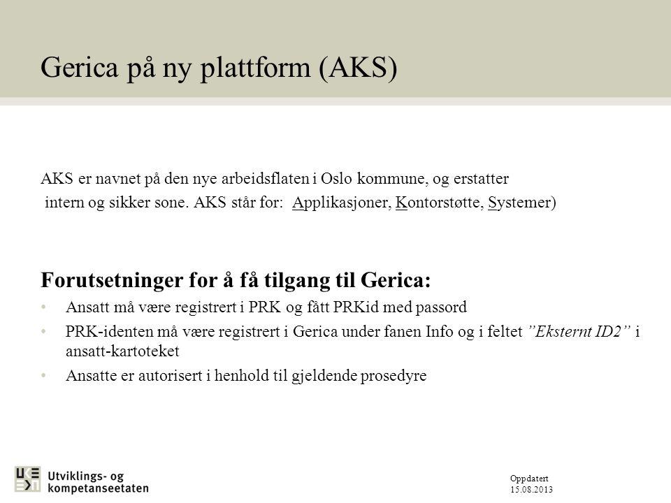 Oppdatert 15.08.2013 Gerica på ny plattform (AKS) AKS er navnet på den nye arbeidsflaten i Oslo kommune, og erstatter intern og sikker sone.