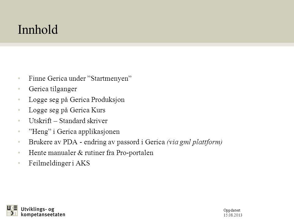 Oppdatert 15.08.2013 Finne Gerica i startmenyen «Start» – «Alle programmer» - «Sektorsystemer» Start