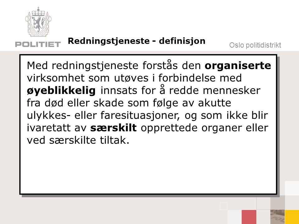 Oslo politidistrikt Med redningstjeneste forstås den organiserte virksomhet som utøves i forbindelse med øyeblikkelig innsats for å redde mennesker fr