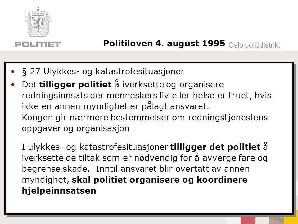 Oslo politidistrikt Politiloven 4. august 1995 § 27 Ulykkes- og katastrofesituasjoner Det tilligger politiet å iverksette og organisere redningsinnsat