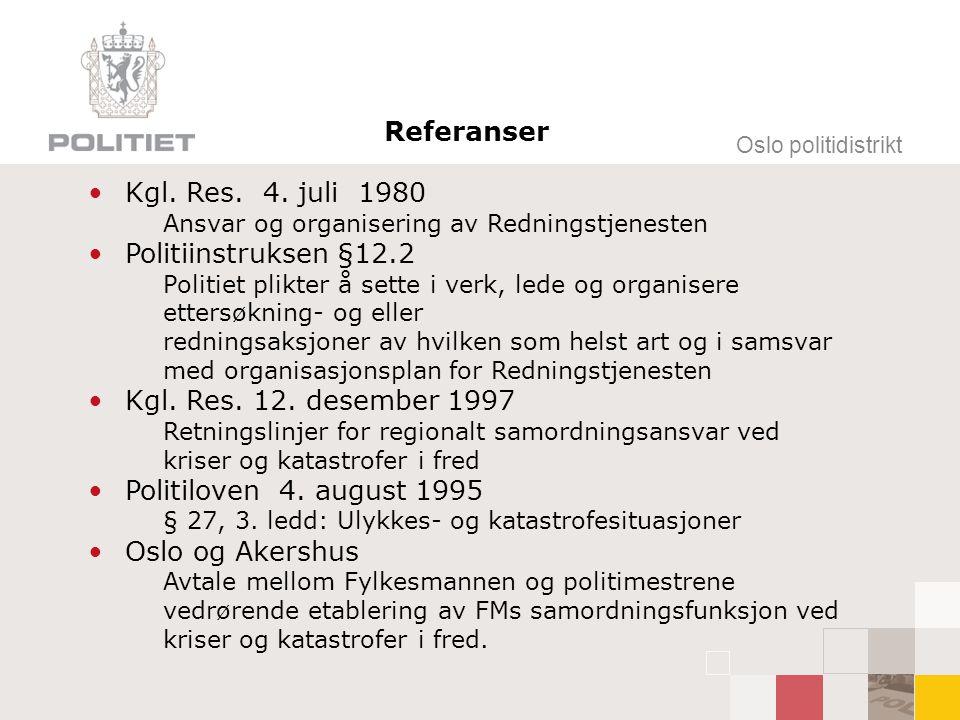 Oslo politidistrikt Referanser Kgl. Res. 4. juli 1980 Ansvar og organisering av Redningstjenesten Politiinstruksen §12.2 Politiet plikter å sette i ve