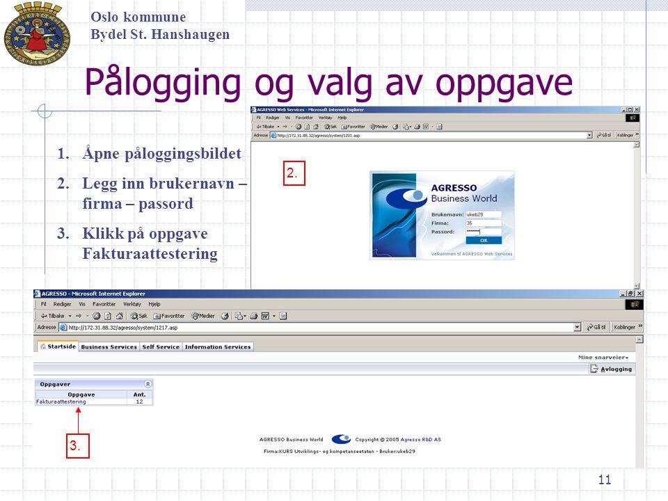 11 Pålogging og valg av oppgave Oslo kommune Bydel St. Hanshaugen 1.Åpne påloggingsbildet 2.Legg inn brukernavn – firma – passord 3.Klikk på oppgave F