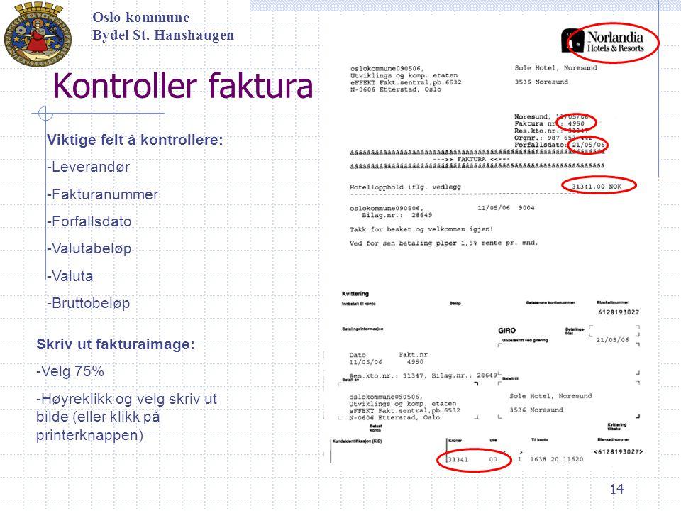 14 Kontroller faktura Oslo kommune Bydel St. Hanshaugen Viktige felt å kontrollere: -Leverandør -Fakturanummer -Forfallsdato -Valutabeløp -Valuta -Bru