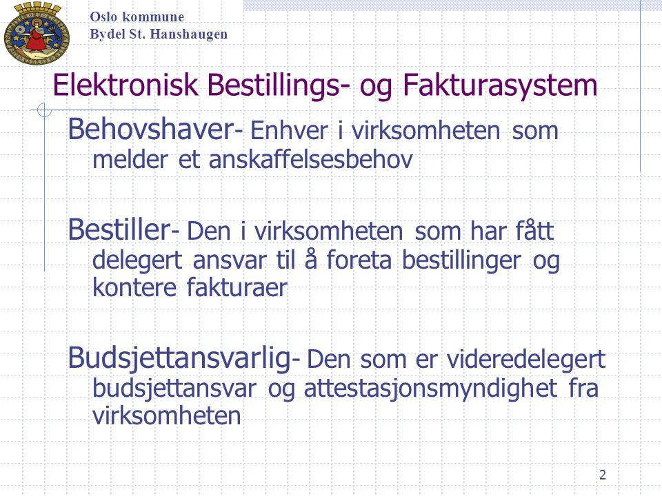 3 Elektronisk Bestillings- og Fakturasystem Superbruker- Sentral(e) person(er) i økonomi/regnskap stab med ansvar for rutiner, regelverk og oppfølging av bestillinger og fakturaflyt http://utviklings-og-kompetanseetaten.oslo.kommune.no/elektronisk_bestillings_og_fakturasystem/ Oslo kommune Bydel St.