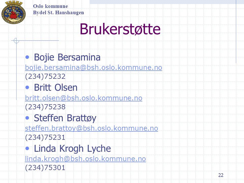 22 Brukerstøtte Bojie Bersamina bojie.bersamina@bsh.oslo.kommune.no (234)75232 Britt Olsen britt.olsen@bsh.oslo.kommune.no (234)75238 Steffen Brattøy