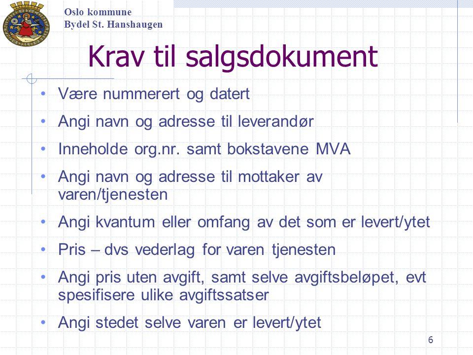 6 Krav til salgsdokument Være nummerert og datert Angi navn og adresse til leverandør Inneholde org.nr. samt bokstavene MVA Angi navn og adresse til m