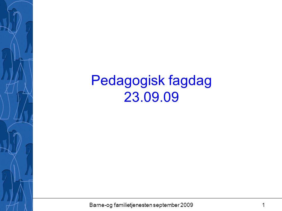 Barne-og familietjenesten september 20091 Pedagogisk fagdag 23.09.09