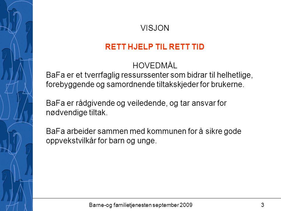 Barne-og familietjenesten september 20093 VISJON RETT HJELP TIL RETT TID HOVEDMÅL BaFa er et tverrfaglig ressurssenter som bidrar til helhetlige, fore