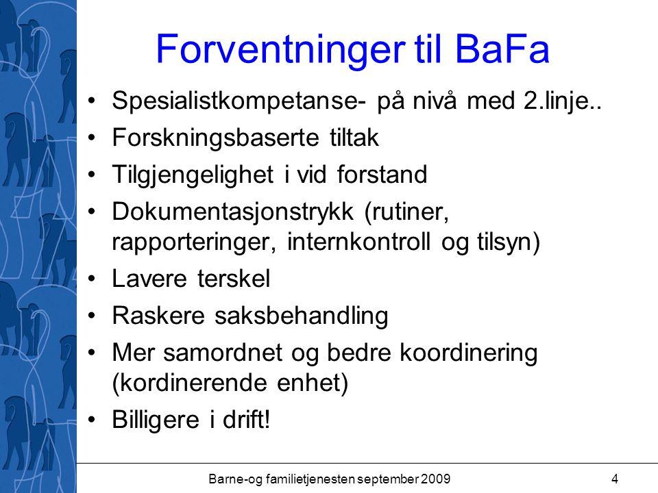 Barne-og familietjenesten september 20094 Forventninger til BaFa Spesialistkompetanse- på nivå med 2.linje.. Forskningsbaserte tiltak Tilgjengelighet