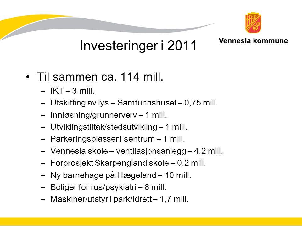 Investeringer i 2011 Til sammen ca. 114 mill. –IKT – 3 mill.