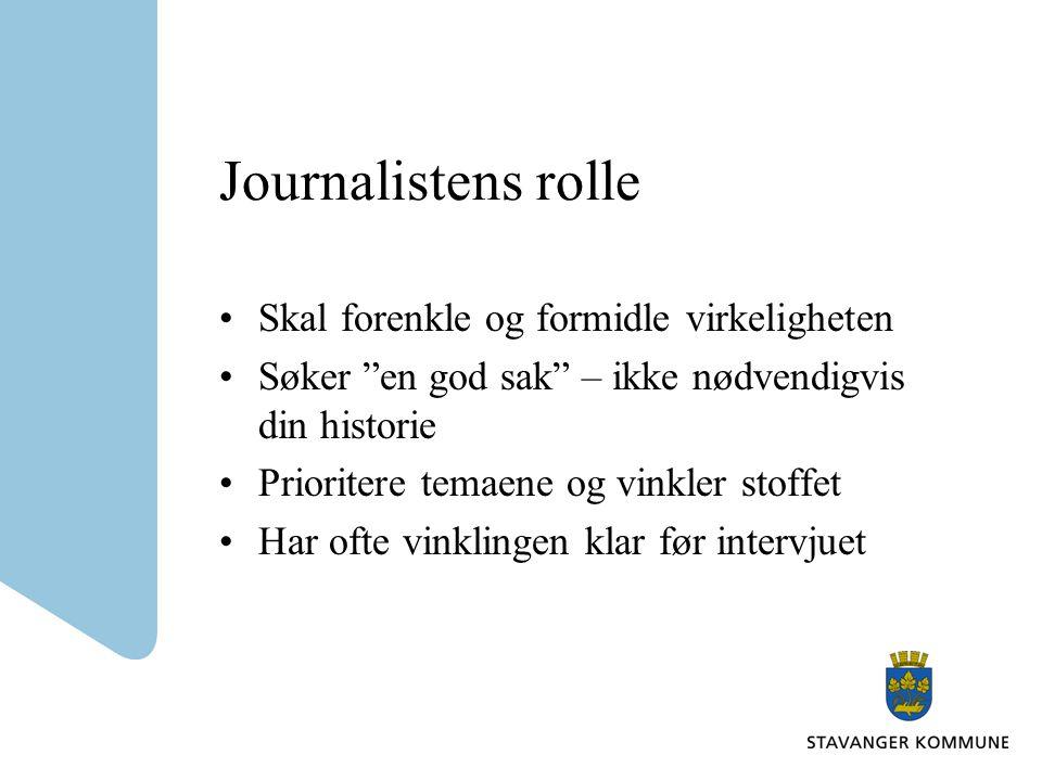 """Journalistens rolle Skal forenkle og formidle virkeligheten Søker """"en god sak"""" – ikke nødvendigvis din historie Prioritere temaene og vinkler stoffet"""