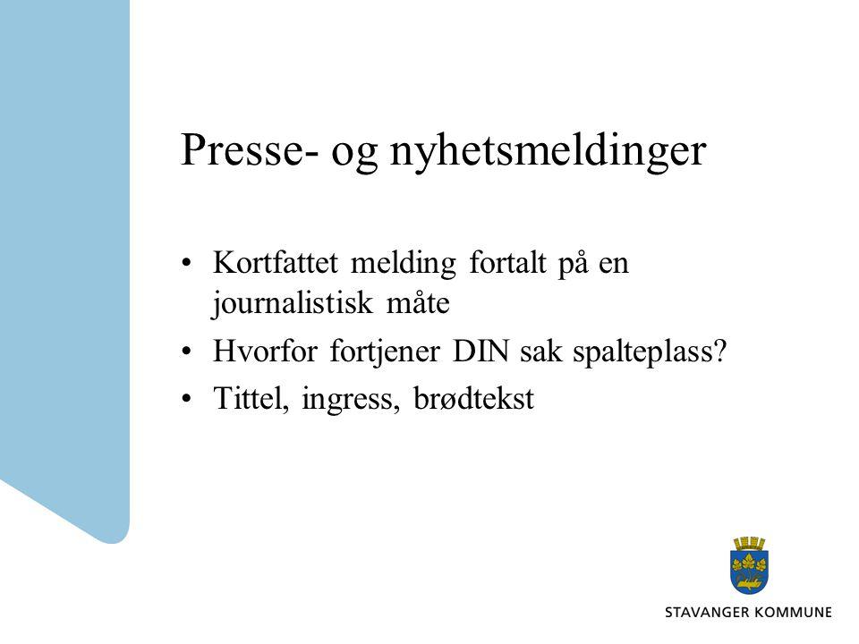 Presse- og nyhetsmeldinger Kortfattet melding fortalt på en journalistisk måte Hvorfor fortjener DIN sak spalteplass? Tittel, ingress, brødtekst