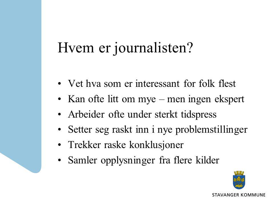 Hvem er journalisten? Vet hva som er interessant for folk flest Kan ofte litt om mye – men ingen ekspert Arbeider ofte under sterkt tidspress Setter s