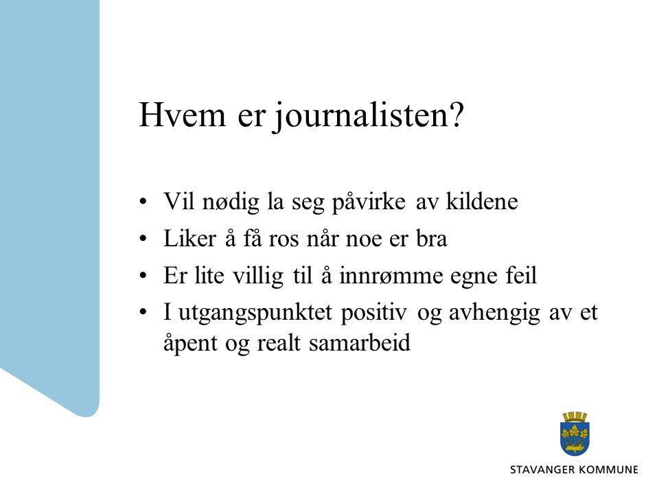 Hvem er journalisten? Vil nødig la seg påvirke av kildene Liker å få ros når noe er bra Er lite villig til å innrømme egne feil I utgangspunktet posit