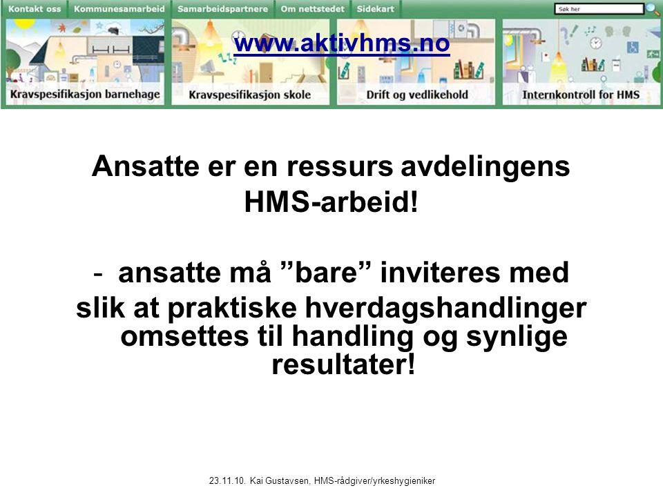 """23.11.10. Kai Gustavsen, HMS-rådgiver/yrkeshygieniker www.aktivhms.no Ansatte er en ressurs avdelingens HMS-arbeid! -ansatte må """"bare"""" inviteres med s"""